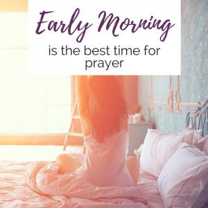Why First Thing in the Morning is the Best Time for Prayer
