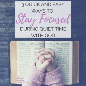 3 Quick And Easy Ways To Stay Focused During Quiet Time